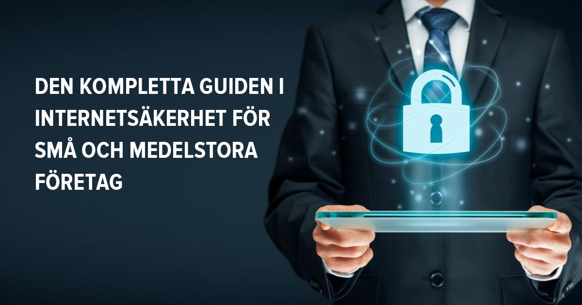 Den kompletta guiden i internetsäkerhet för små och medelstora företag – 2018