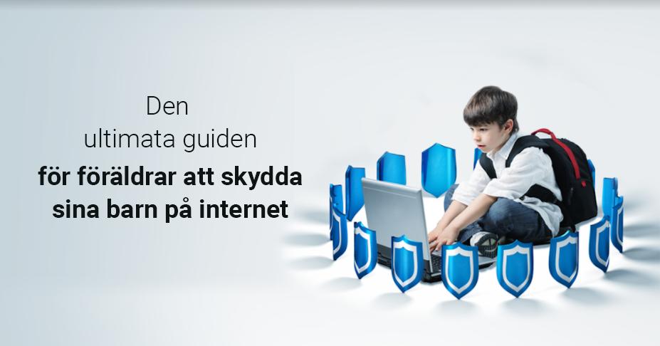 Den ultimata guiden för föräldrar att skydda sina barn på internet